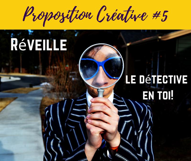 PROPOSITION CREATIVE #5 – Réveille ton détective intérieur!