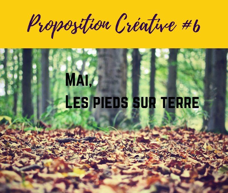 Proposition créative #6 – Mai, les pieds sur terre