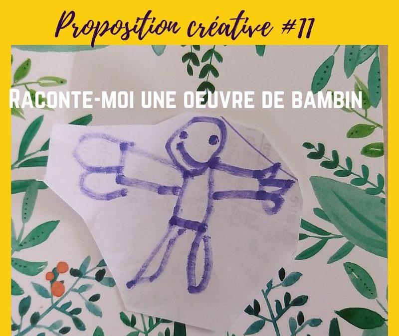 PROPOSITION CREATIVE #11 – Raconte-moi une oeuvre de bambin